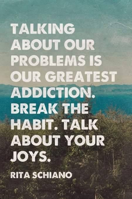 talking-about-our-problems-is-our-greatest-addiction-break-the-habit-talk-about-your-joys